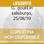 G. gould in salisburgo, 25/08/59 cd musicale di Schoenberg/bach