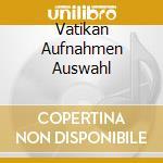 Vatikan Aufnahmen Auswahl cd musicale di Benedetti m. -vv.aa.