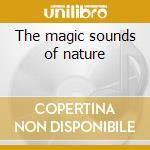 The magic sounds of nature cd musicale di Artisti Vari