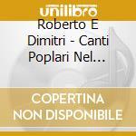Roberto E Dimitri - Canti Poplari Nel Ticino cd musicale