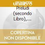 PRELUDI (SECONDO LIBRO), BERCEUSE HEROIQ cd musicale di Claude Debussy