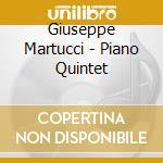 Martucci, Giuseppe - Piano Quintet cd musicale di Giuseppe Martucci