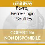Favre, Pierre-singin - Souffles cd musicale di FAVRE SINGING PIERRE
