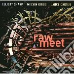 Elliott-Gibbs Sharp - Raw Meet cd musicale di SHARP/GIBBS/CARTER