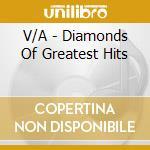 Diamonds of greatest hits cd musicale di Artisti Vari