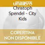 Spendel Christoph - City Kids cd musicale
