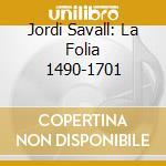 Jordi Savall - La Folia cd musicale di Jordi Savall
