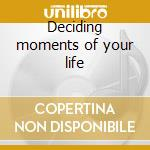Deciding moments of your life cd musicale di Cosmos