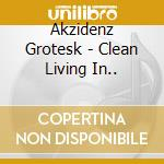 Akzidenz Grotesk - Clean Living In.. cd musicale di AKZIDENZ