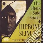 Hipbone Slim & The Knee Tremblers - Sheik Said Shake cd musicale di HIPBONE SLIM & KNEE