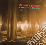 Elliott Sharp - Concert In Dachau cd musicale di SHARP ELLIOTT