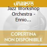 Jazz Workshop Orchestra - Ennio Morricone Go Jazz cd musicale di Jazz workshop orches