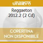 Reggaeton 2012.2 cd musicale di Artisti Vari