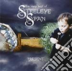 Steeleye Span - Present (The Very Best Of cd musicale di STEELEYE SPAN