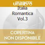 ITALIA ROMANTICA  VOL.3 cd musicale di ARTISTI VARI