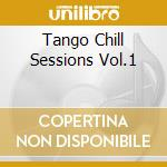 TANGO CHILL SESSIONS VOL.1 cd musicale di ARTISTI VARI