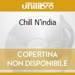 Chill N'india cd musicale di ARTISTI VARI