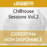 Chillhouse Sessions Vol.2 cd musicale