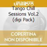 TANGO CHILL SESSIONS VOL.2 cd musicale di ARTISTI VARI