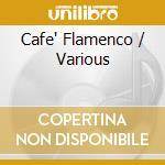 Cafe Flamenco cd musicale di Artisti Vari