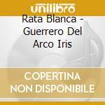 Guerrero del arco iris cd musicale di Blanca Rata
