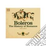 Boleros - the history of romance cd musicale di Artisti Vari