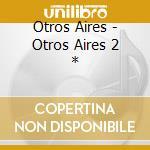 OTROS AIRES DOS cd musicale di OTROS AIRES