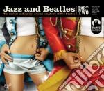 Jazz And Beatles Part 2 cd musicale di Artisti Vari