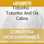 Totonho - Totonho And Os Cabra cd musicale