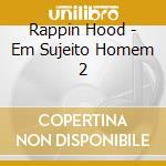 Rappin Hood - Em Sujeito Homem 2 cd musicale di RAPPIN' HOOD