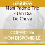 Um dia de chuva cd musicale di Mani padme trio
