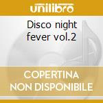 Disco night fever vol.2 cd musicale di Artisti Vari