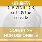 (LP VINILE) 3 suits & the seaside lp vinile