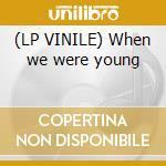 (LP VINILE) When we were young lp vinile