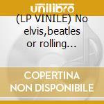 (LP VINILE) No elvis,beatles or rolling stones lp vinile