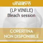 (LP VINILE) Bleach session lp vinile