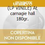 (LP VINILE) At carnagie hall 180gr. lp vinile