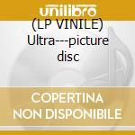 (LP VINILE) Ultra---picture disc lp vinile