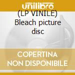 (LP VINILE) Bleach picture disc lp vinile