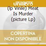 (LP VINILE) MEAT IS MURDER (PICTURE LP) lp vinile di SMITHS