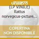 (LP VINILE) Rattus norvegicus-picture disc- lp vinile