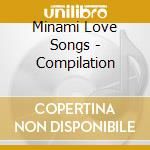 Minami Love Songs - Compilation cd musicale di Minami love songs
