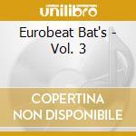 Eurobeat Bat's - Vol. 3 cd musicale di Eurobeat Bat's