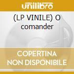(LP VINILE) O comander lp vinile di Comander O