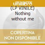 (LP VINILE) Nothing without me lp vinile di Mendoza