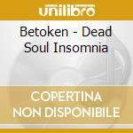 Betoken - Dead Soul Insomnia cd musicale di BETOKEN