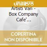 Artisti Vari - Box Company Cafe' Vol.1/2/3 cd musicale di Artisti Vari