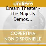 Dream Theater - The Majesty Demos 1985-1986 cd musicale di Dream Theater