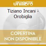 Tiziano Incani - Orobiglia cd musicale di INCANI TIZIANO