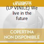 (LP VINILE) We live in the future lp vinile di Gray market goods